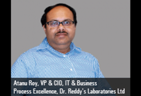 Atanu Roy, VP & CIO, IT & Business Process Excellence, Dr. Reddy's Laboratories Ltd